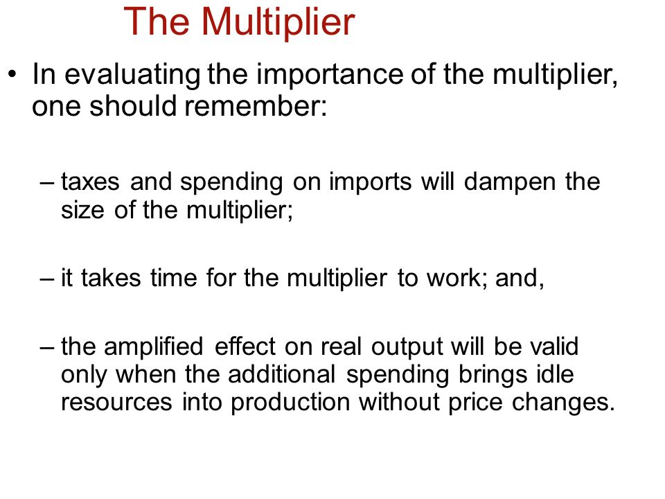 The Multiplier In evaluating the importance of the multiplier, one should remember: