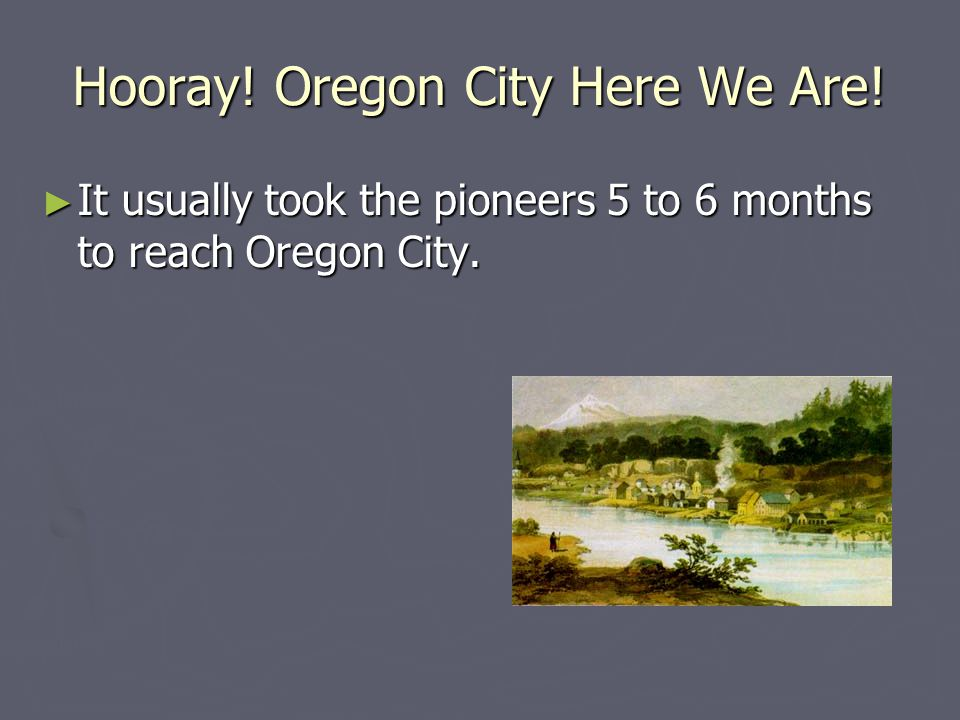 Hooray! Oregon City Here We Are!