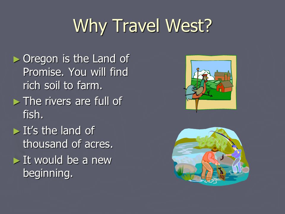 Why Travel West Oregon is the Land of Promise. You will find rich soil to farm. The rivers are full of fish.