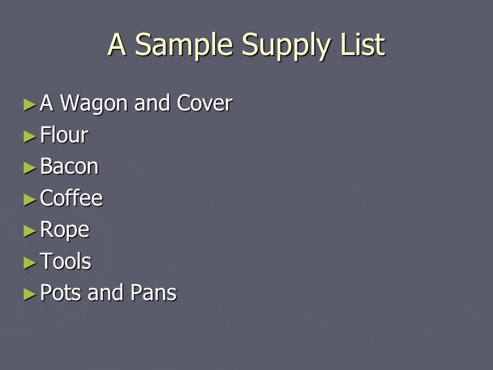 A Sample Supply List A Wagon and Cover Flour Bacon Coffee Rope Tools