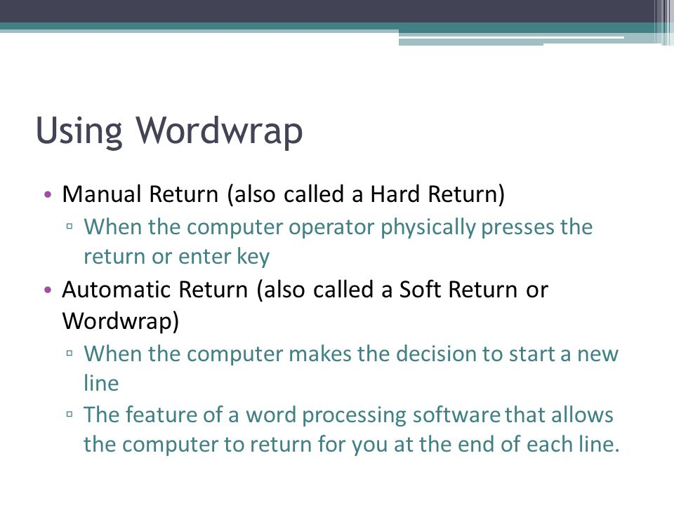 Using Wordwrap Manual Return (also called a Hard Return)