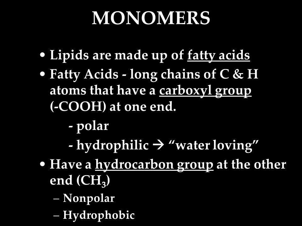MONOMERS Lipids are made up of fatty acids