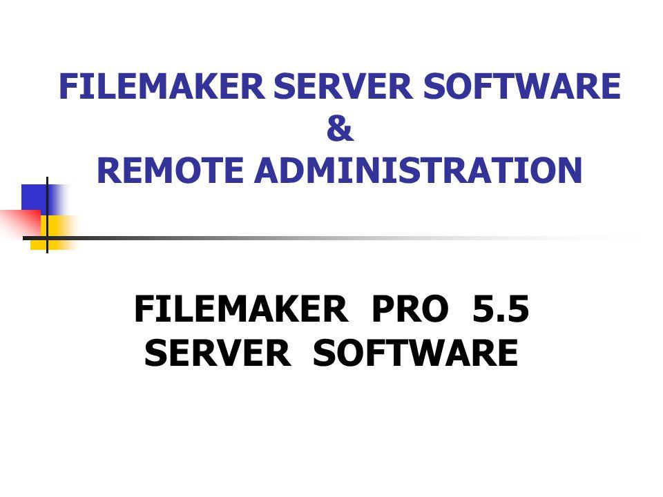 FILEMAKER SERVER SOFTWARE & REMOTE ADMINISTRATION