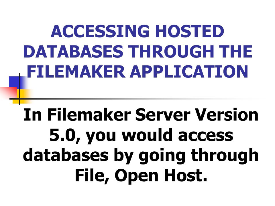 ACCESSING HOSTED DATABASES THROUGH THE FILEMAKER APPLICATION