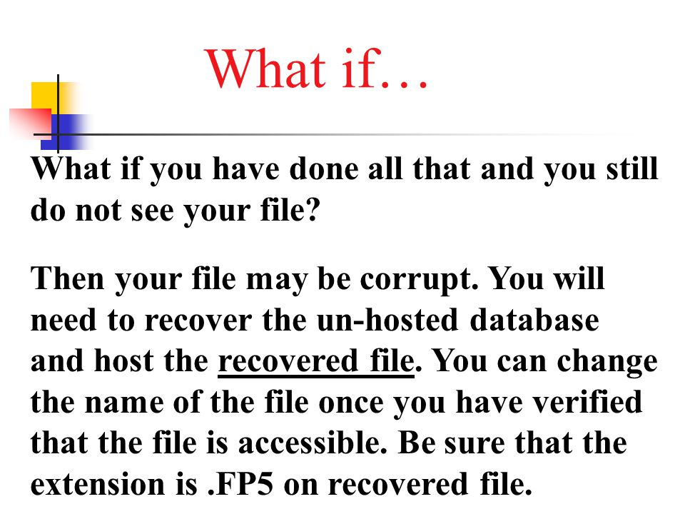 What if… What if you have done all that and you still do not see your file