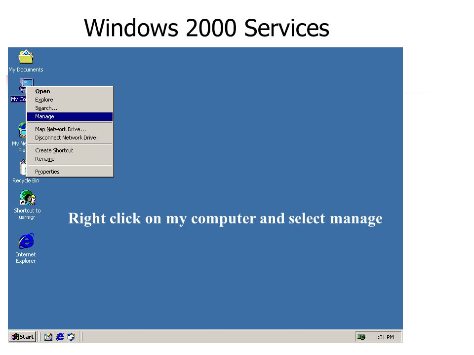 Windows 2000 Services Right click on my computer and select manage