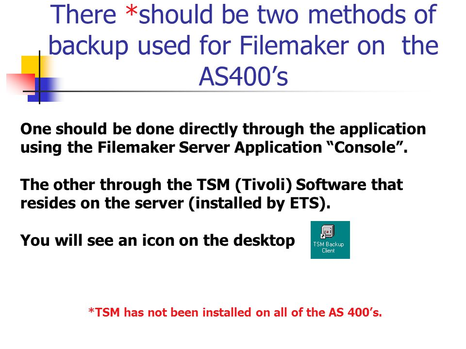 *TSM has not been installed on all of the AS 400's.