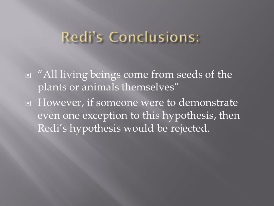 Redi's Conclusions: All living beings come from seeds of the plants or animals themselves