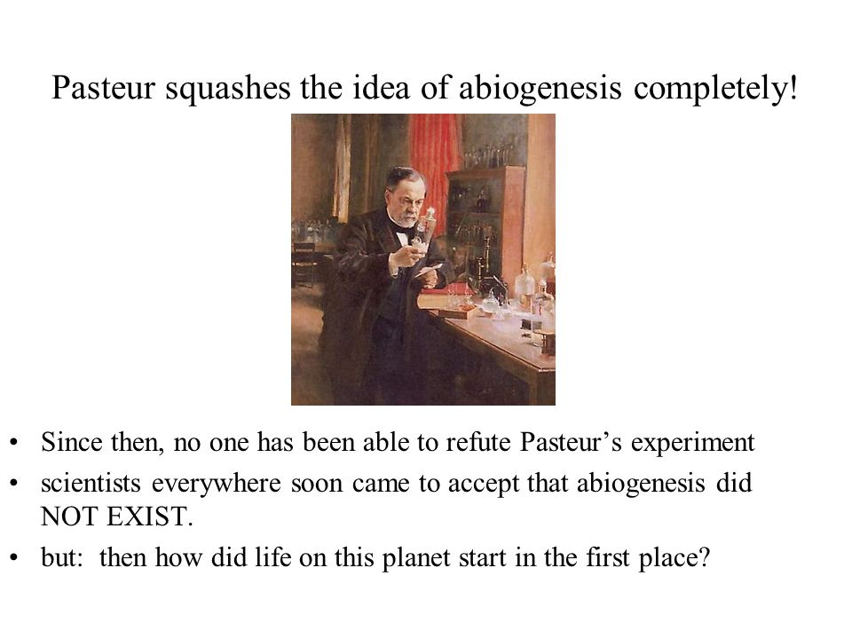 Pasteur squashes the idea of abiogenesis completely!