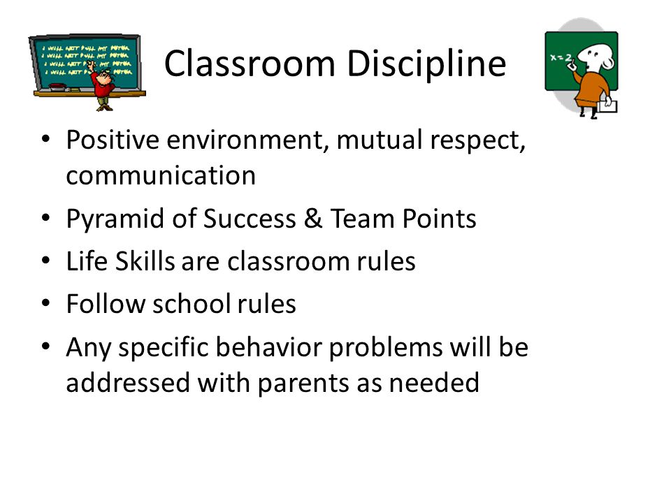Classroom Discipline Positive environment, mutual respect, communication. Pyramid of Success & Team Points.