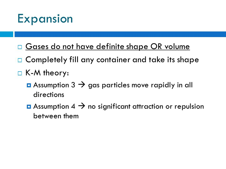 Expansion Gases do not have definite shape OR volume
