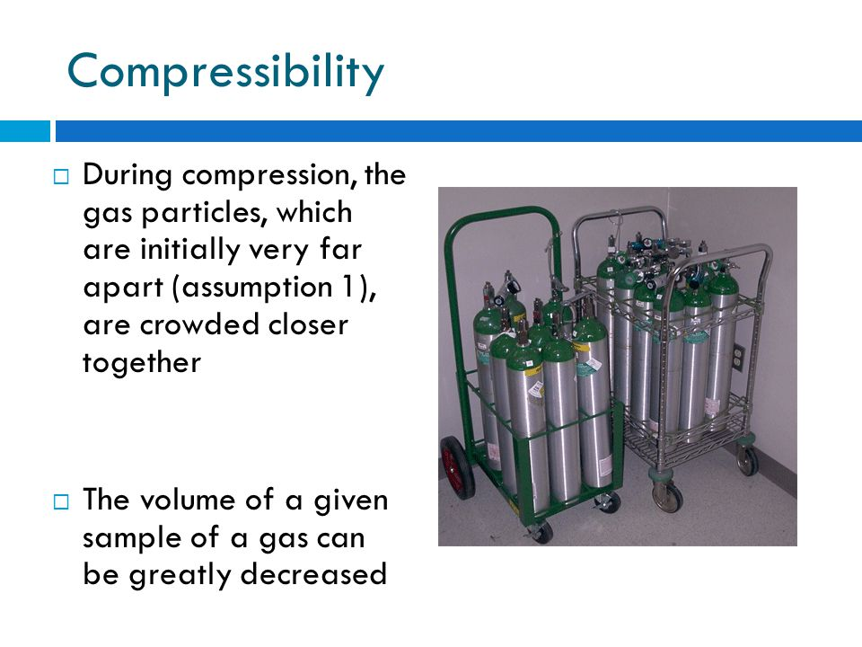 Compressibility During compression, the gas particles, which are initially very far apart (assumption 1), are crowded closer together.