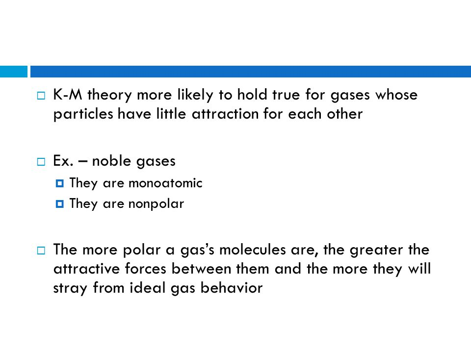 K-M theory more likely to hold true for gases whose particles have little attraction for each other