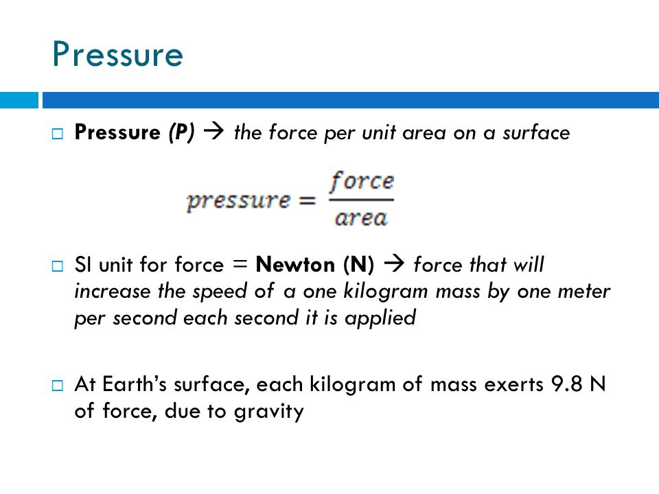Pressure Pressure (P)  the force per unit area on a surface