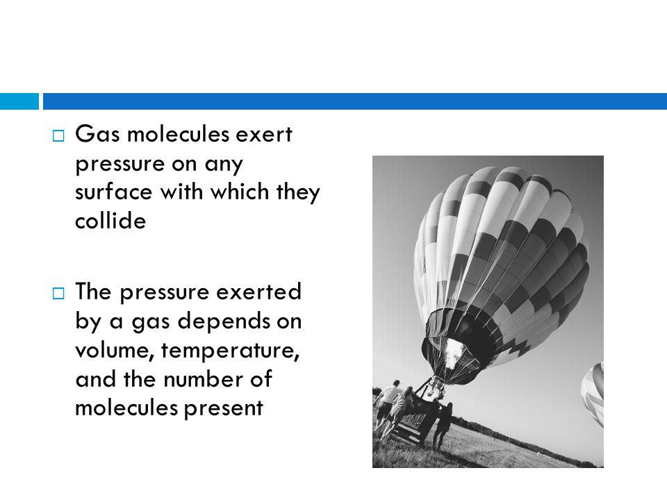 Gas molecules exert pressure on any surface with which they collide