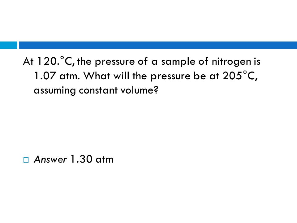 At 120. °C, the pressure of a sample of nitrogen is atm