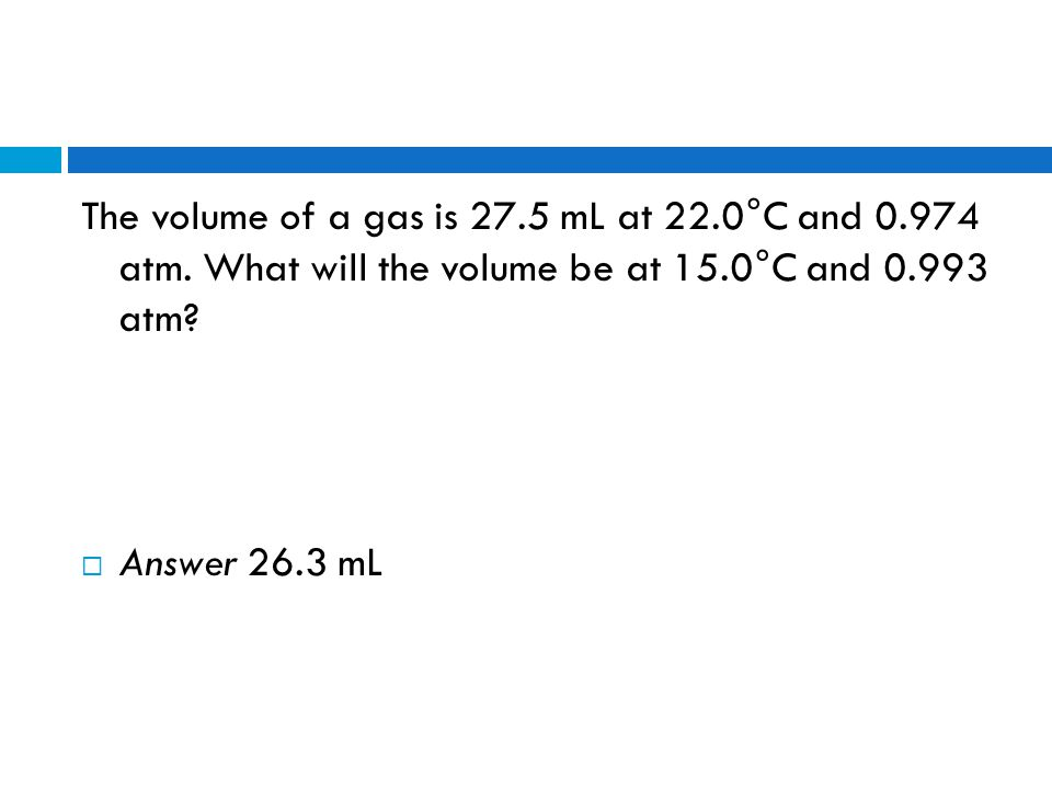 The volume of a gas is 27. 5 mL at 22. 0°C and 0. 974 atm