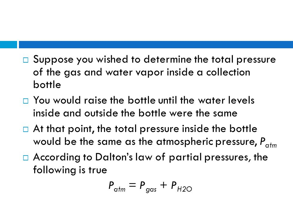 Suppose you wished to determine the total pressure of the gas and water vapor inside a collection bottle