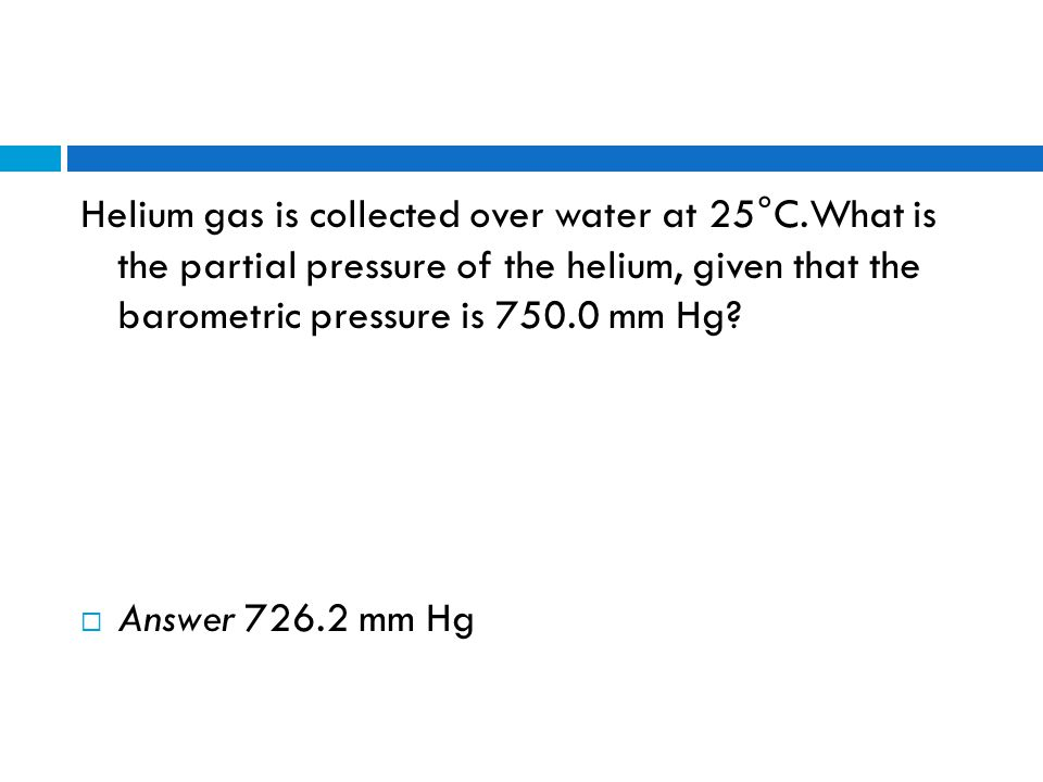 Helium gas is collected over water at 25°C