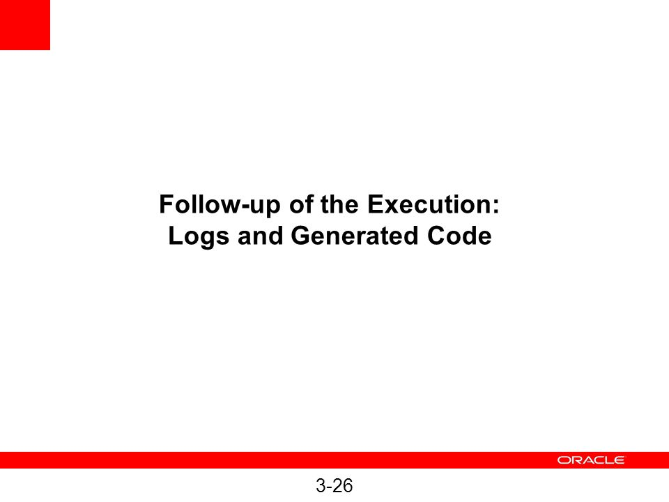 Follow-up of the Execution: Logs and Generated Code