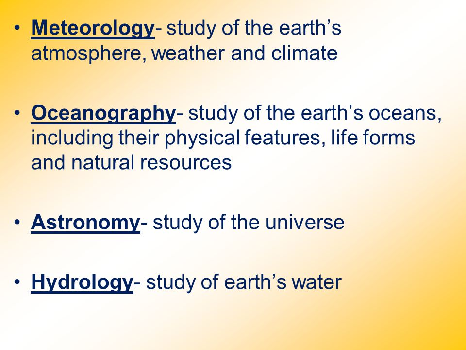 Meteorology- study of the earth's atmosphere, weather and climate