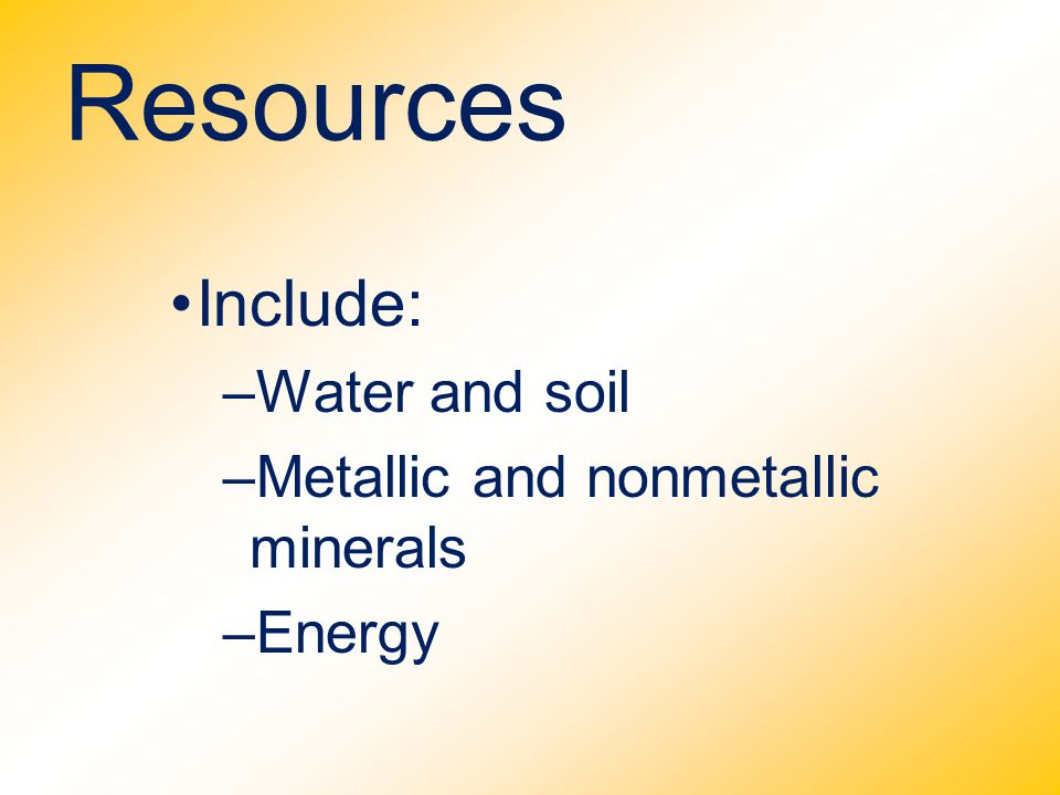 Resources Include: Water and soil Metallic and nonmetallic minerals