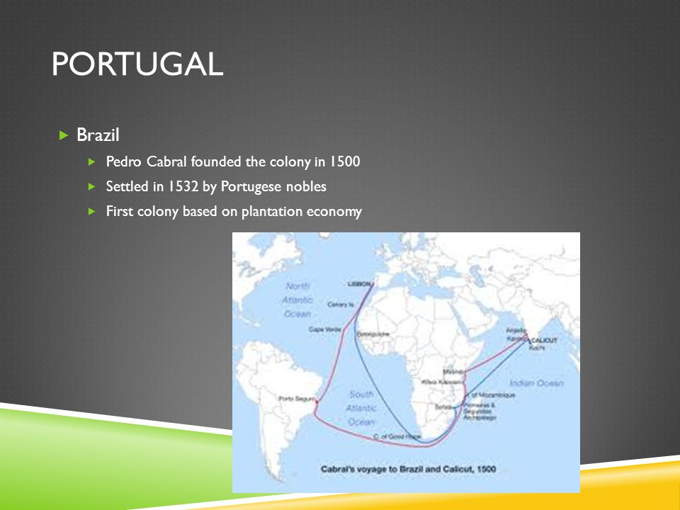 Portugal Brazil Pedro Cabral founded the colony in 1500