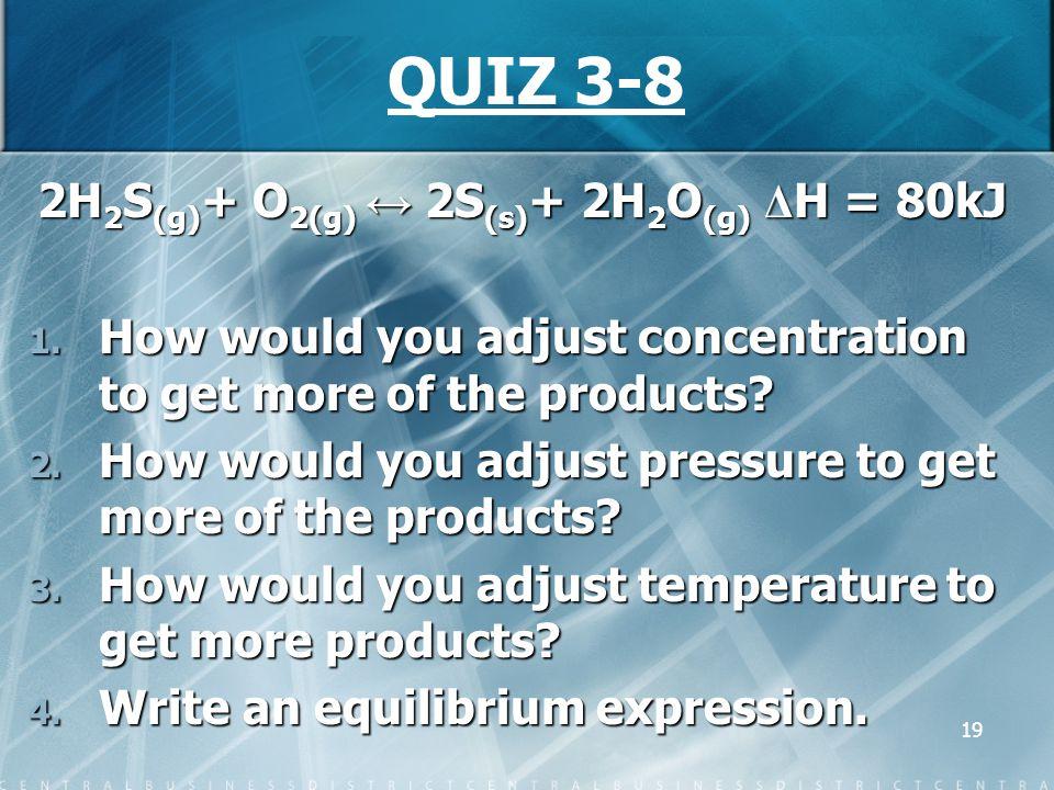 2H2S(g)+ O2(g) ↔ 2S(s)+ 2H2O(g) ΔH = 80kJ