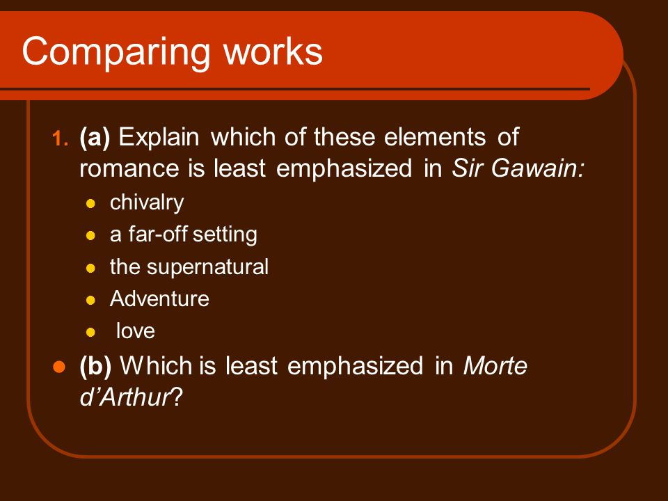 Comparing works (a) Explain which of these elements of romance is least emphasized in Sir Gawain: chivalry.