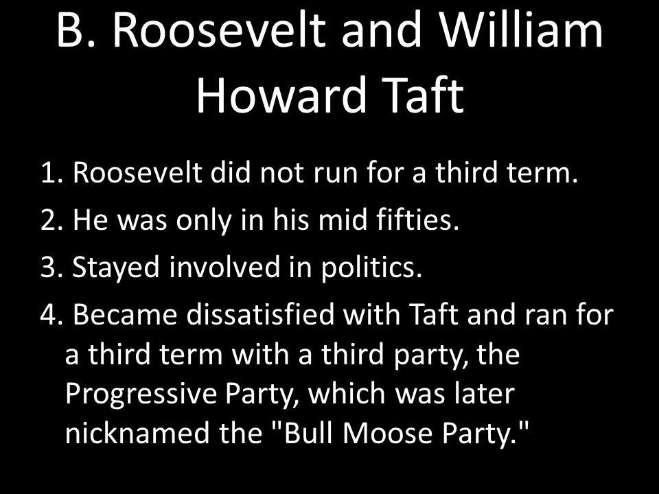 B. Roosevelt and William Howard Taft