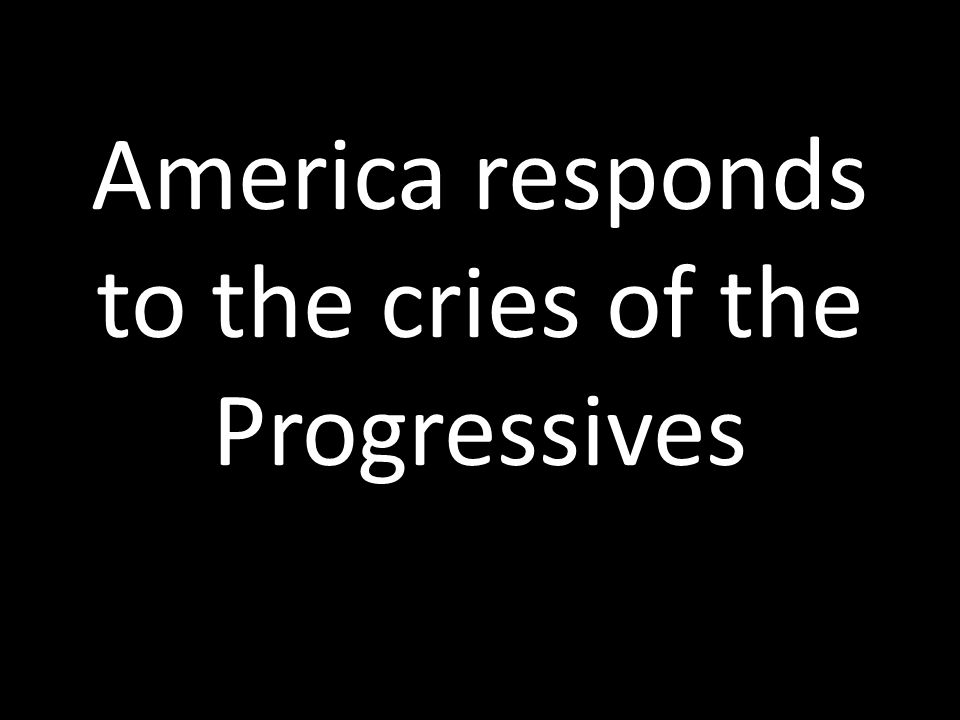 America responds to the cries of the Progressives