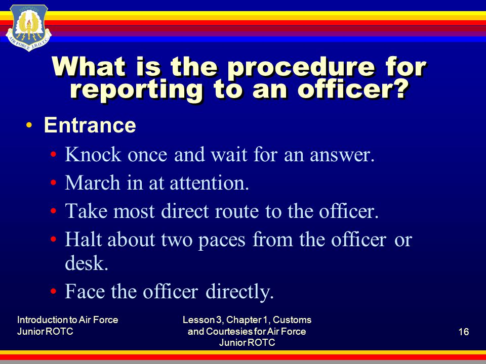 What is the procedure for reporting to an officer