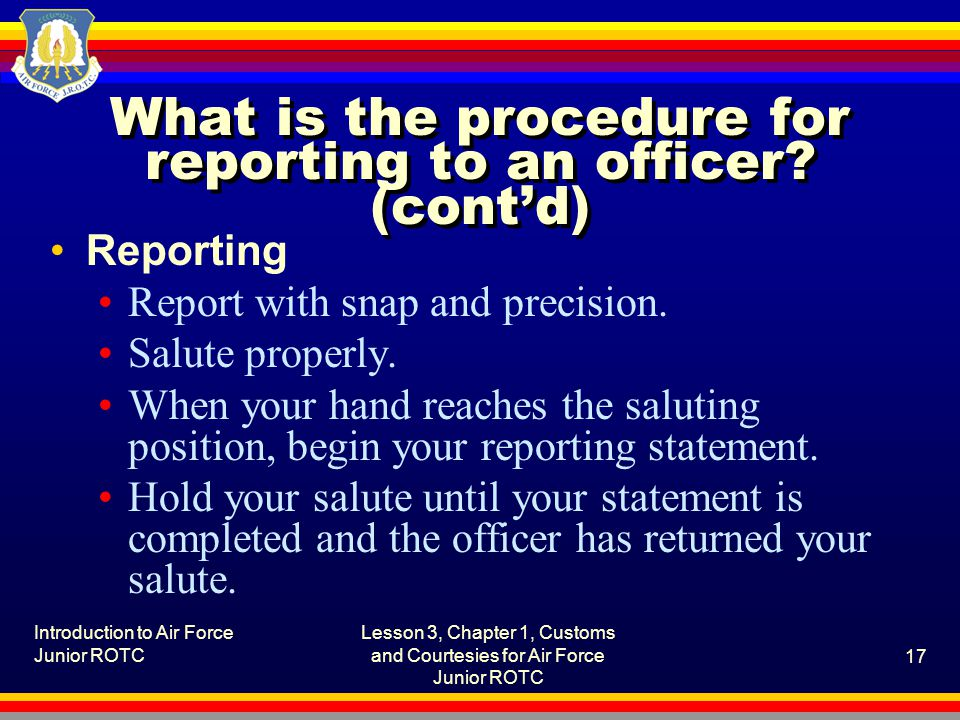 What is the procedure for reporting to an officer (cont'd)