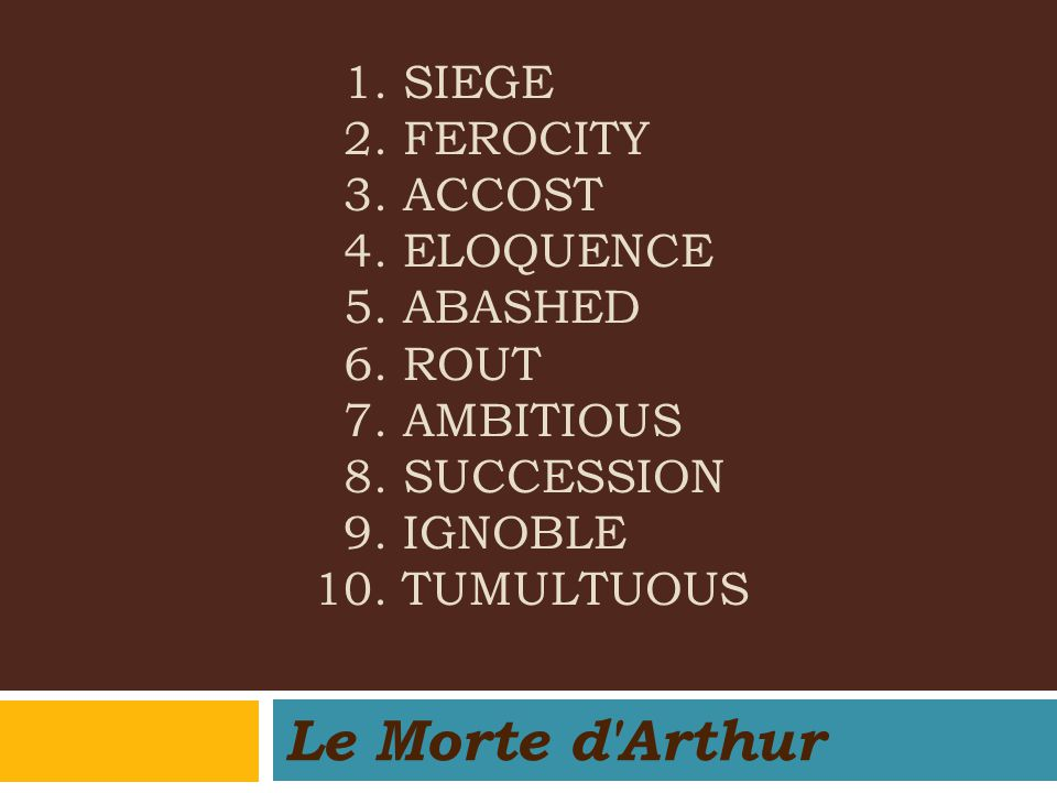 1. siege. 2. ferocity 3. accost 4. eloquence 5. abashed 6. rout 7