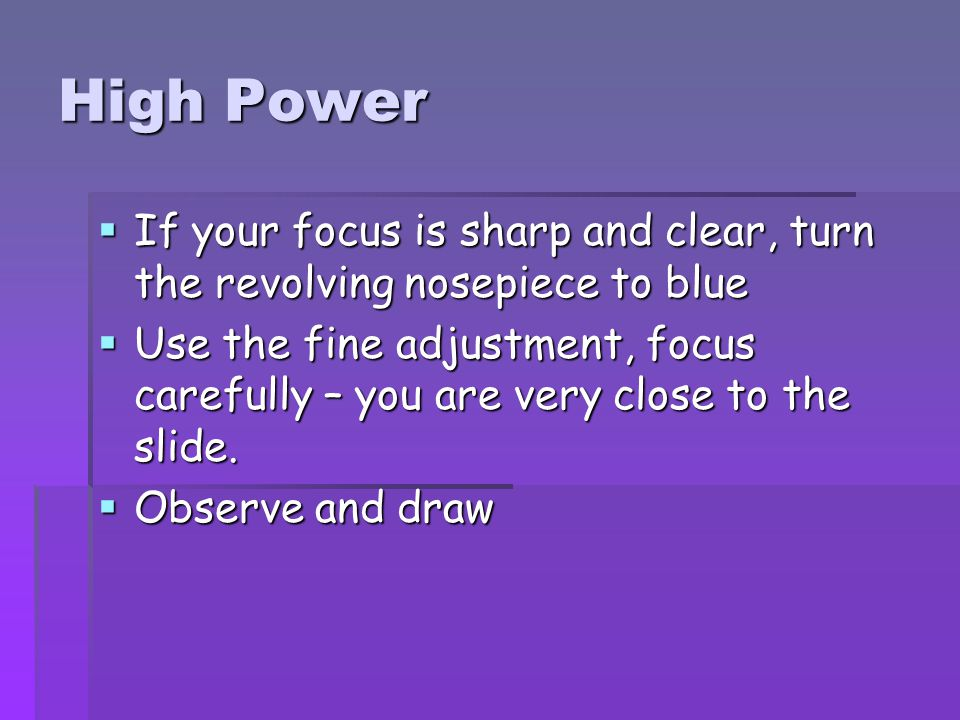 High Power If your focus is sharp and clear, turn the revolving nosepiece to blue.