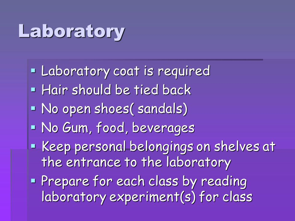 Laboratory Laboratory coat is required Hair should be tied back