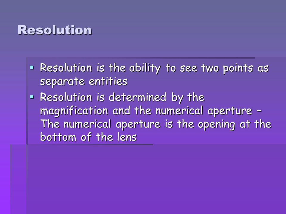 Resolution Resolution is the ability to see two points as separate entities.