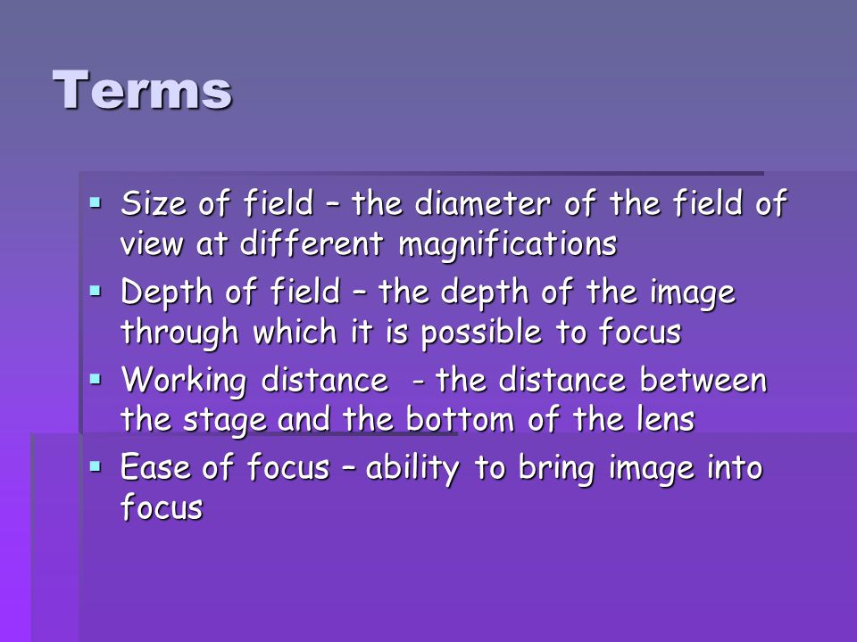 Terms Size of field – the diameter of the field of view at different magnifications.