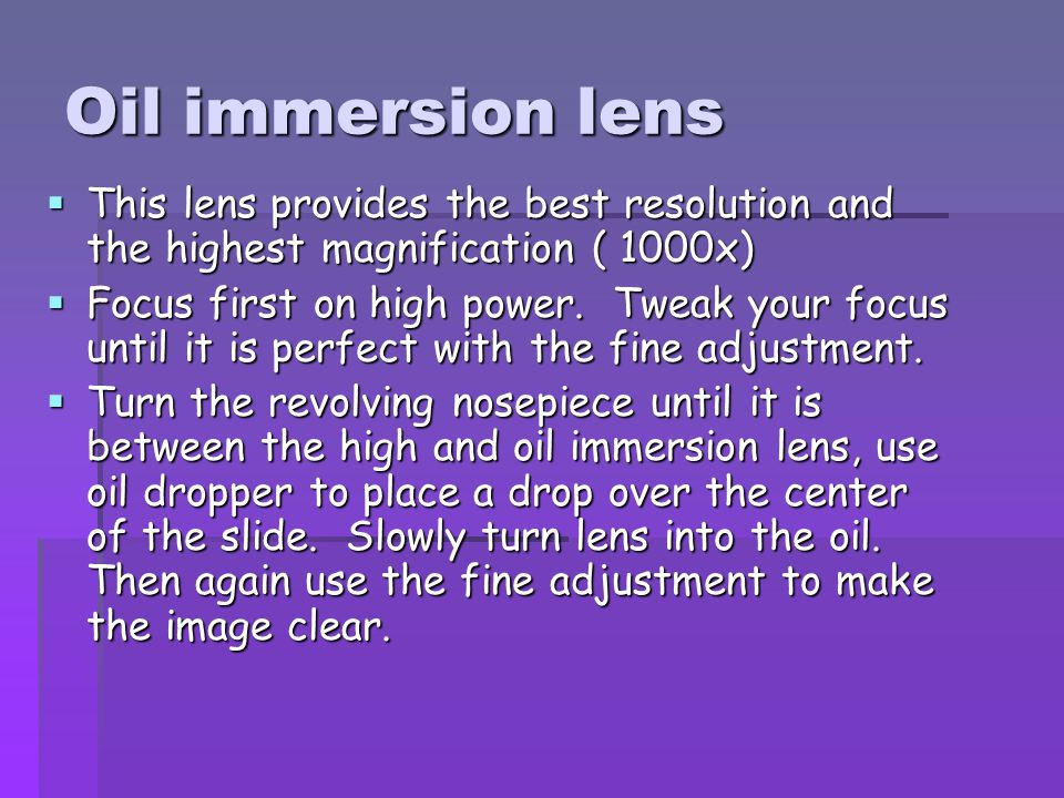 Oil immersion lens This lens provides the best resolution and the highest magnification ( 1000x)
