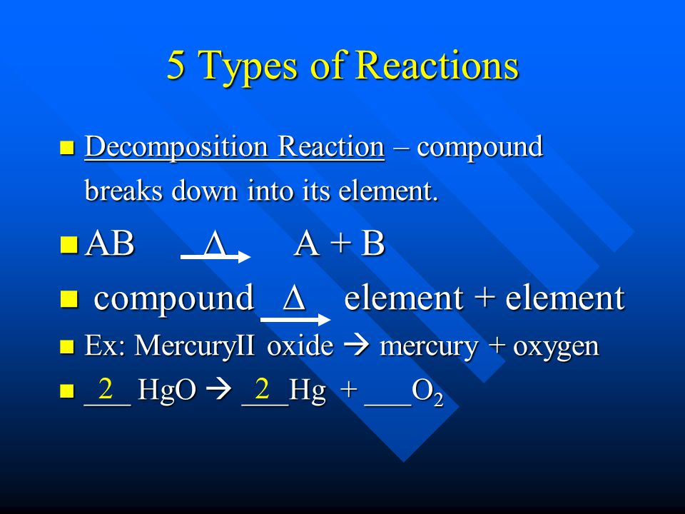 5 Types of Reactions AB  A + B compound  element + element