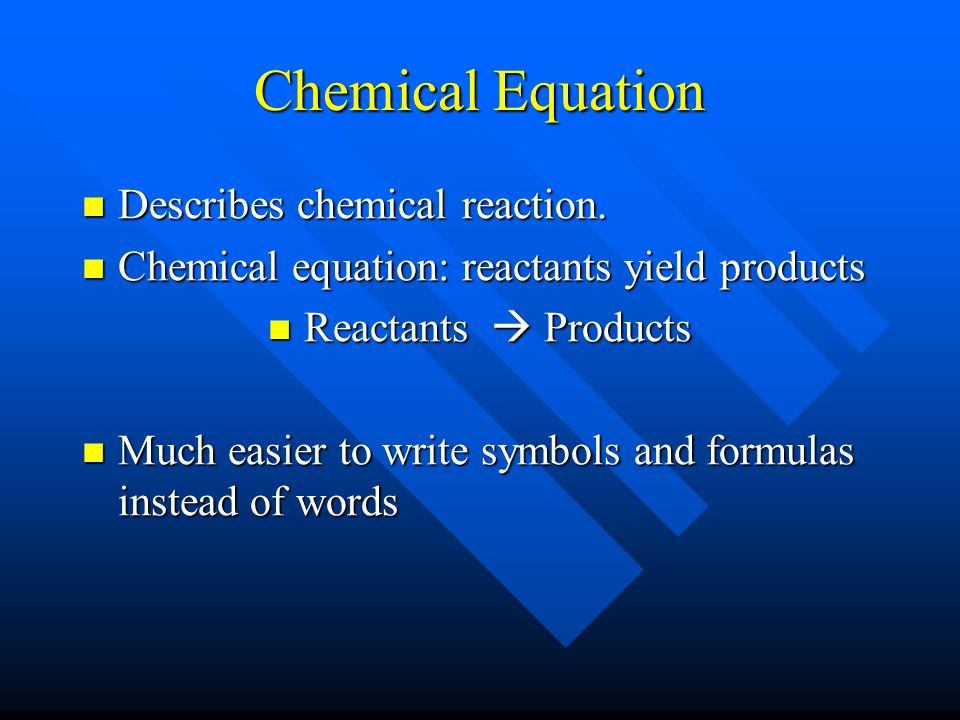 Chemical Equation Describes chemical reaction.