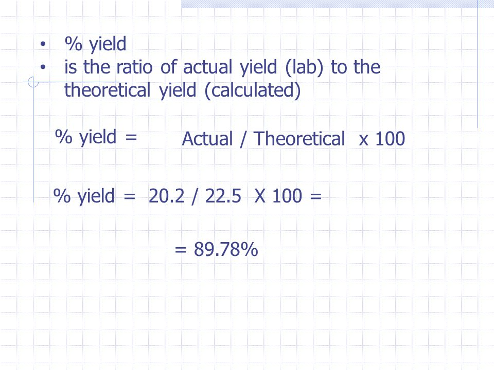 % yield is the ratio of actual yield (lab) to the theoretical yield (calculated) % yield = Actual / Theoretical x 100.