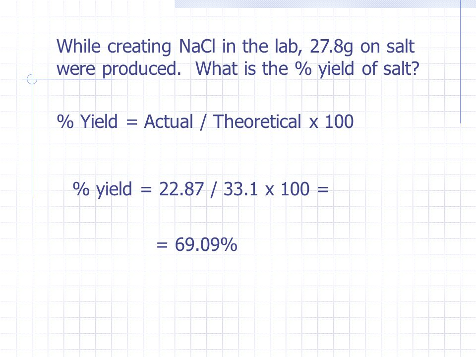 While creating NaCl in the lab, 27. 8g on salt were produced