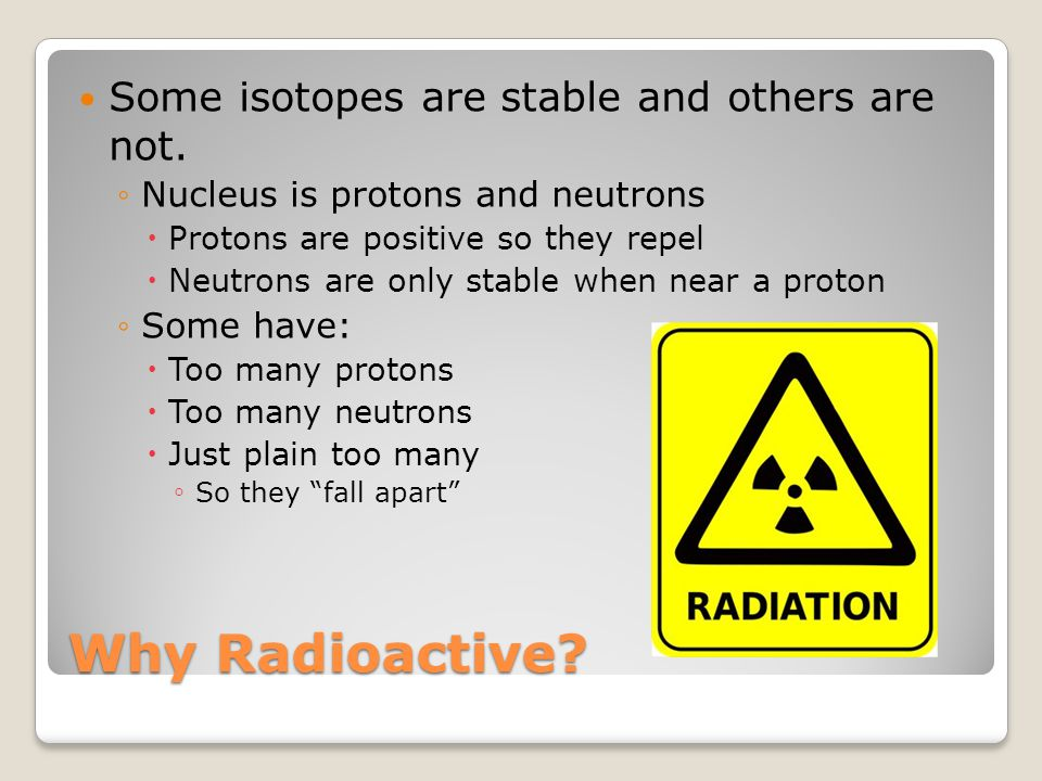 Why Radioactive Some isotopes are stable and others are not.