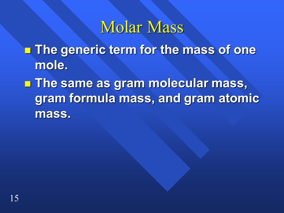 Molar Mass The generic term for the mass of one mole.