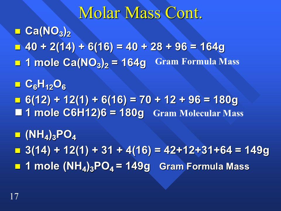 Molar Mass Cont. Ca(NO3)2 40 + 2(14) + 6(16) = 40 + 28 + 96 = 164g
