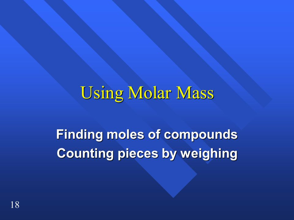 Finding moles of compounds Counting pieces by weighing