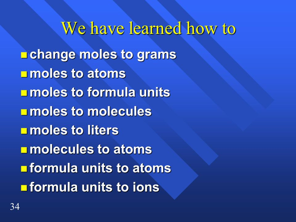 We have learned how to change moles to grams moles to atoms