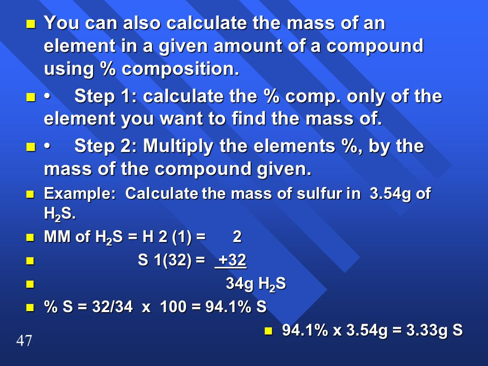 • Step 2: Multiply the elements %, by the mass of the compound given.