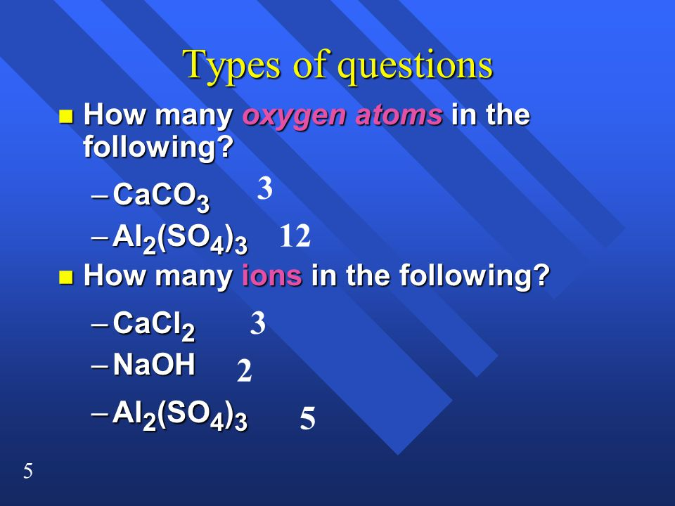Types of questions 3 12 3 2 5 How many oxygen atoms in the following